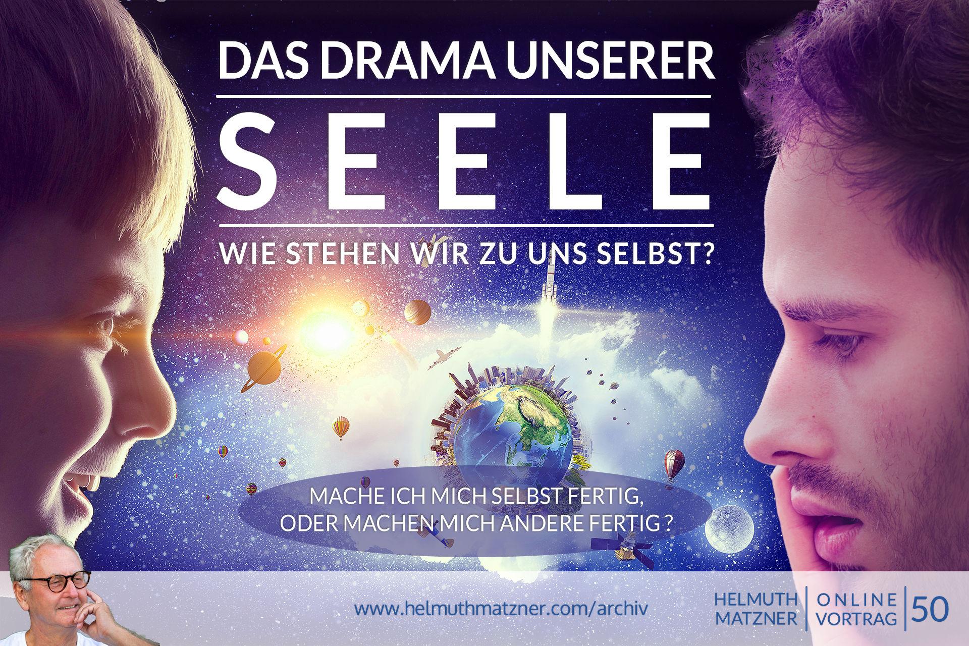 Helmuth Matzner - Online-Vortrag 50 - Drama unserer Seele - Archiv v05C