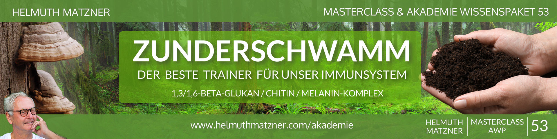 Helmuth Matzner - Masterclass & Akademie Wissenspaket 53 - Zunderschwamm - LP-Banner v09