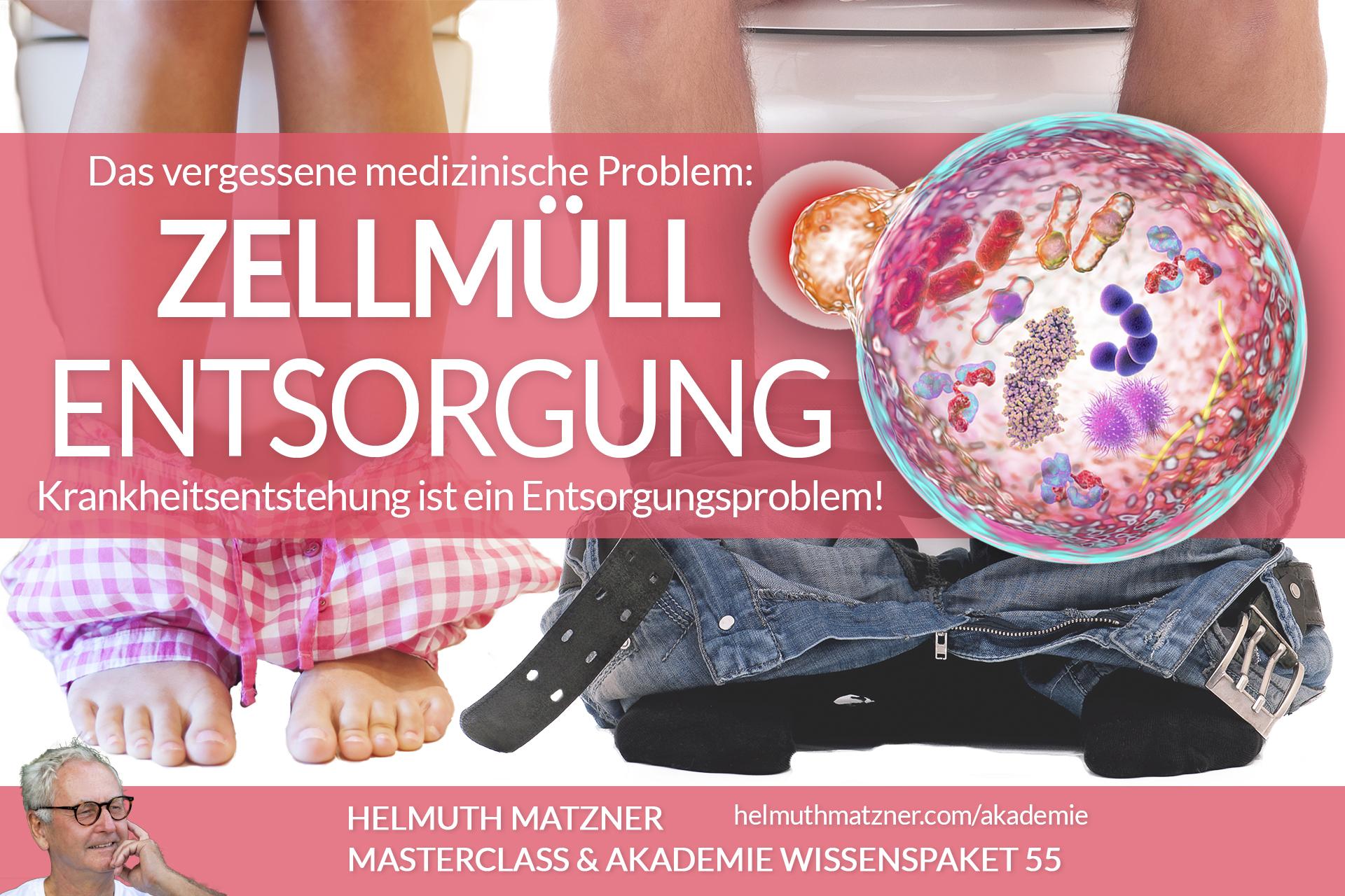 Helmuth Matzner - Masterclass & Akademie Wissenspaket 55 - Zellmüll Entsorgung - AKADEMIE - v01